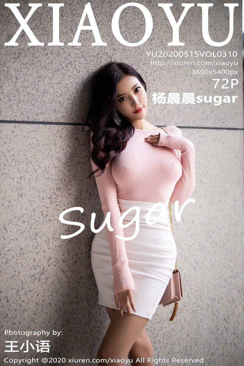 [XIAOYU语画界]2020.05.15 VOL.310 杨晨晨sugar[72+1P/436M]